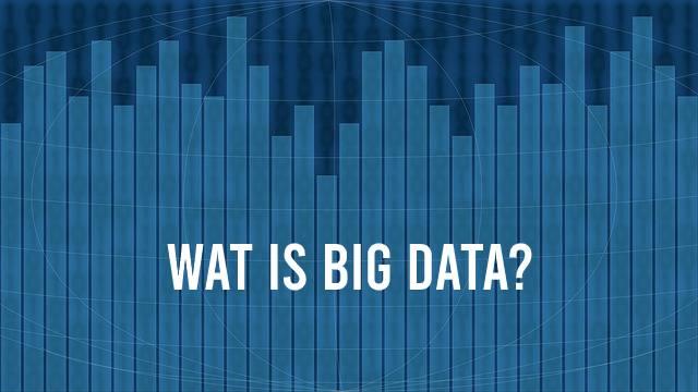 Wat is Big Data? Big Data betekenis wordt duidelijker in het artikel