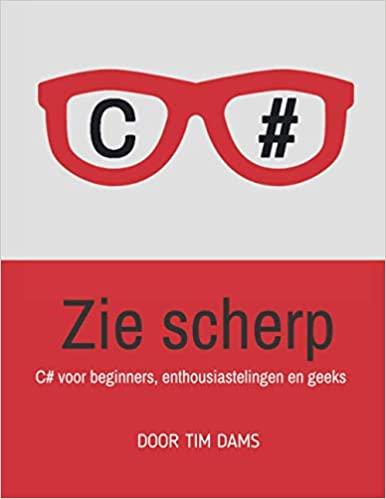 Zie scherp: C# voor beginners, enthousiastelingen en geeks (Tim Dams) boek