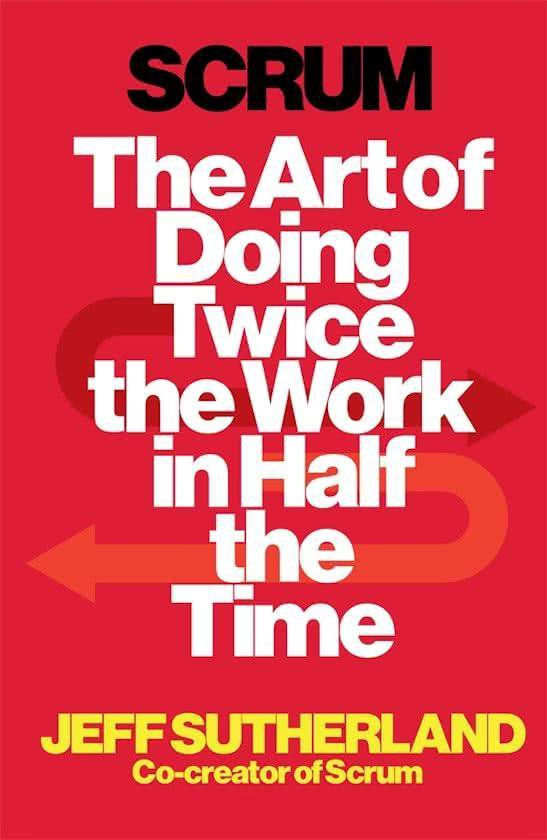 The Art of Doing Twice the Work in Half the Time (Jeff Sutherland) boek